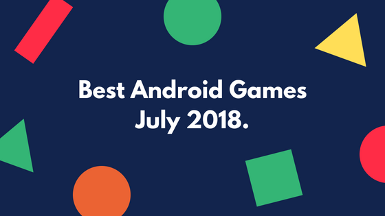Top 5 Best Android Games For July 2018