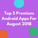 Top 5 Premium Android Apps For August 2018