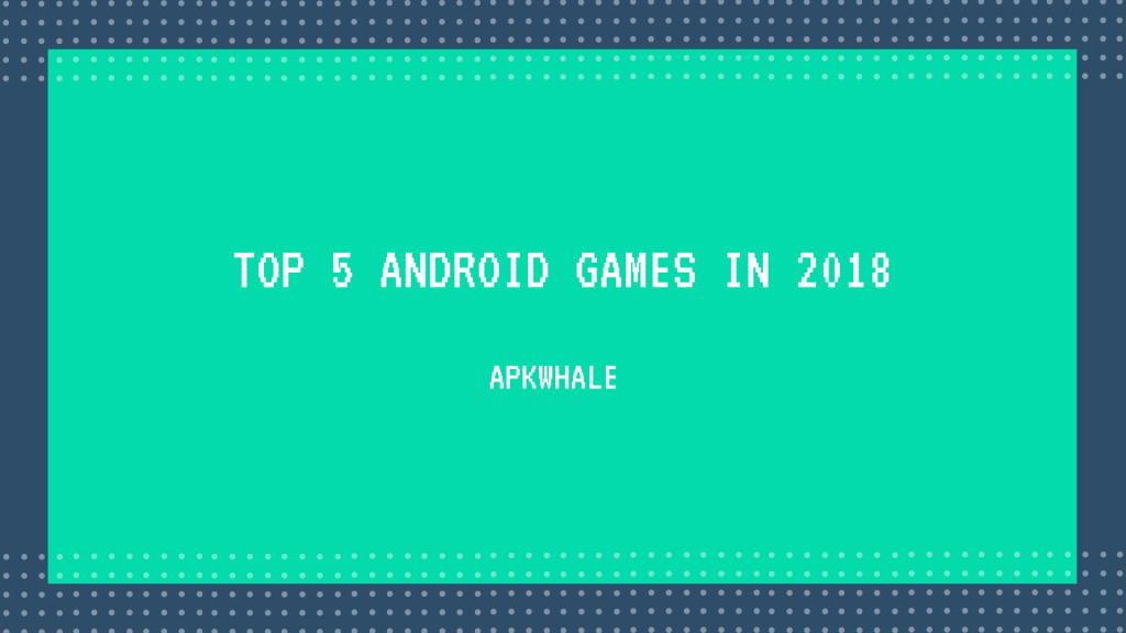 Top 5 Android Games For October 2018